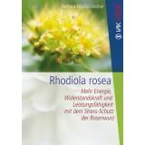Rhodiola rosea - Mehr Energie, Wiederstandskraft und Leistungsfähigkeit, Bettina-Nicola Lindner